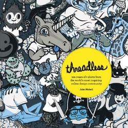 Threadless: Ten Years of T-shirts from the World's Most Inspiring Online Design Community ~ the book! By founder Jake Nickell