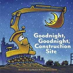 Goodnight, Construction Site by Sherri Duskey Rinker and illustrated by Tom Lichtenheld.