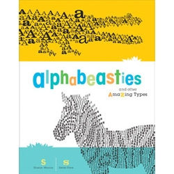 Alphabeasties and Other Amazing Types By Sharon Werner and Sarah Forss ~ on upcoming kids books ~ typography + animals!!!
