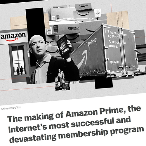 "A look back... VOX Recode article By Jason Del Rey: ""The making of Amazon Prime, the internet's most successful and devastating membership program: An oral history of the subscription service that changed online shopping forever."""