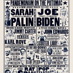 "The American Vice-Presidential Wrestling Letterpress Poster from Yee-Haw featuring Sarah ""the Killa from Wazilla"" Palin vs. Joe ""Foot in the Mouth"" Biden and more!!!"