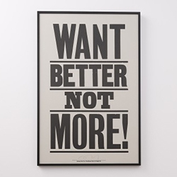 Want Better Not More! Print by Anthony Burrill for Schoolhouse Electric