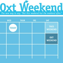 "Oxt Weekend - The new way to say, ""Not this weekend, but the weekend after."""