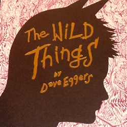 "a look at the cloth-bound hardcover edition of Dave Eggers' novel ""The Wild Things,"" based loosely on Maurice Sendak's ""Where the Wild Things Are,"" and the upcoming film directed by Spike Jonze..."