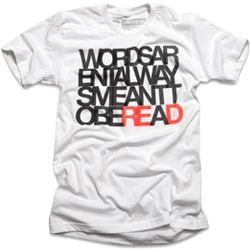 """Word's Aren't Always Meant To Be Read."" The popular poster is now available as a t-shirt from Ugmonk."