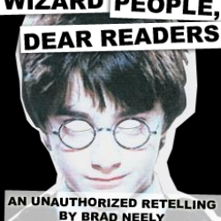 Wizard People, Dear Readers.  The utterly hilarious unauthorized 're-telling' of the first Harry Potter movie by artist Brad Neely. Not to be missed, can be downloaded (free) and played as a voice over with the movie on mute.